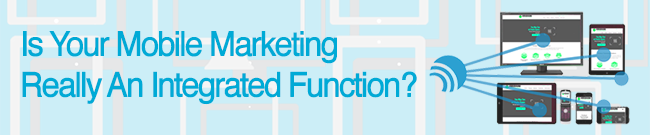 Is your mobile marketing really and integrated function